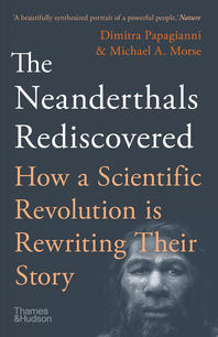 The Neanderthals Rediscovered: How a Scientific Revolution Is Rewriting Their Story Cover