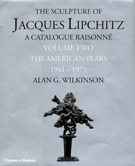 The Sculpture of Jacques Lipchitz: Catalogue Raisonn?, Volume Two: The American Years 1941-1973 Cover