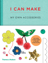 I Can Make My Own Accessories: Easy-to-follow patterns to make and customize fashion accessories Cover