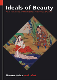 Ideals of Beauty: Asian and American Art in the Freer and Sackler Galleries Cover