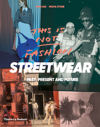 This is Not Fashion: Streetwear Past, Present and Future Cover