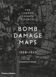 The London County Council Bomb Damage Maps, 1939-1945 Cover