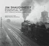 Jim Shaughnessy Essential Witness: Sixty Years of Railroad Photography Cover