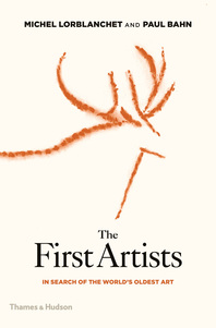 The First Artists: In Search of the World's Oldest Art Cover