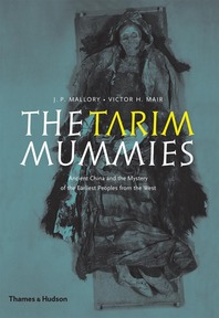 The Tarim Mummies: Ancient China and the Mystery of the Earliest Peoples from the West Cover