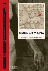 Murder Maps: Crime Scenes Revisited. Phrenology to Fingerprint. 1811-1911 Cover