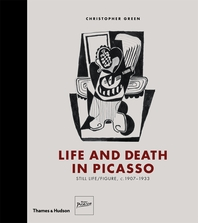 Life and Death in Picasso: Still Life/Figure, c. 1907-1933 Cover