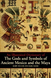 An Illustrated Dictionary of the Gods and Symbols of Ancient Mexico and the Maya Cover