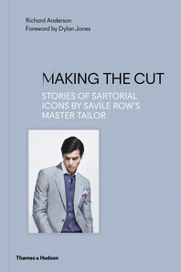 Making the Cut: Stories of Sartorial Icons by Savile Row's Master Tailor Cover