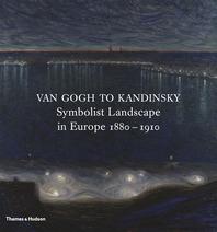 Van Gogh to Kandinsky: Symbolist Landscape in Europe 1880-1910 Cover