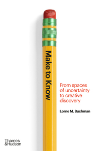 Make to Know: From Spaces of Uncertainty to Creative Discovery Cover
