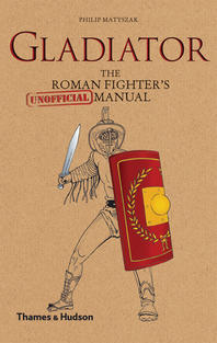 Gladiator: The Roman Fighter's [Unofficial] Manual Cover