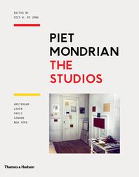 Piet Mondrian: The Studios: Amsterdam, Laren, Paris, London, New York Cover