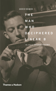 The Man Who Deciphered Linear B: The Story of Michael Ventris Cover