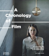 A Chronology of Film: A Cultural Timeline from the Magic Lantern to Netflix Cover