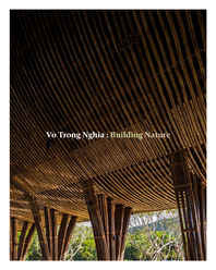 Vo Trong Nghia: Building Nature: Green/Bamboo Cover