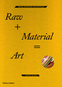 Raw+Material=Art: Found, Scavenged and Upcycled Cover