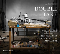 Double Take: The World's Most Iconic Photographs Meticulously Re-created in Miniature Cover