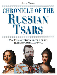 Chronicle of the Russian Tsars: The Reign-By-Reign Record of the Rulers of Imperial Russia Cover