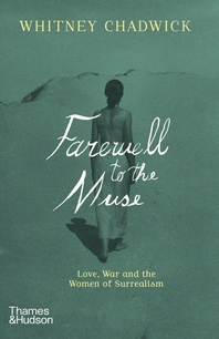 Farewell to the Muse: Love, War, and the Women of Surrealism Cover