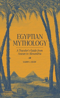 Egyptian Mythology: A Traveler's Guide from Aswan to Alexandria Cover