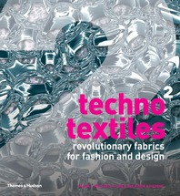 Techno Textiles 2: Revolutionary Fabrics for Fashion and Design Cover