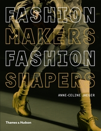 Fashion Makers, Fashion Shapers: The Essential Guide to Fashion by Those in the Know Cover