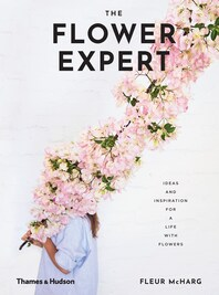 The Flower Expert: Ideas and Inspiration for a Life With Flowers Cover