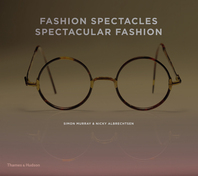 Fashion Spectacles, Spectacular Fashion: Eyewear Styles and Shapes from Vintage to 2020 Cover