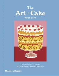 The Art of Cake: The Crème de la Crème of the World's Favorite Desserts Cover
