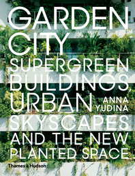 Garden City: Supergreen Buildings, Urban Skyscapes and the New Planted Space Cover