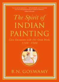 The Spirit of Indian Painting: Close Encounters with 101 Great Works 1100-1900 Cover