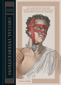 Crucial Interventions: An Illustrated Treatise on the Principles & Practice of Nineteenth-Century Surgery Cover