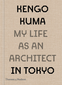 Kengo Kuma: My Life as an Architect in Tokyo Cover