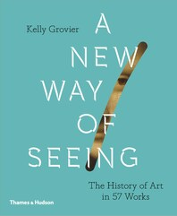 New Way of Seeing: The History of Art in 57 Works Cover