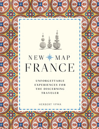 New Map France: Unforgettable Experiences for the Discerning Traveler Cover