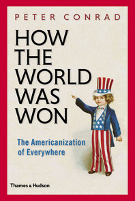 How The World Was Won: The Americanization of Everywhere Cover