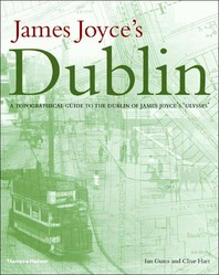 James Joyce's Dublin: A Topographical Guide to the Dublin of Ulysses Cover