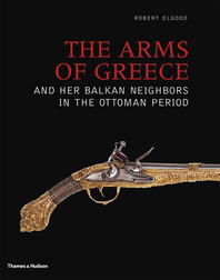 The Arms of Greece and Her Balkan Neighbors in the Ottoman Period Cover