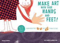 Make Art With Your Hands and Feet!: Draw around your hands and feet to create pictures Cover