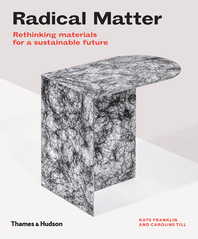 Radical Matter: Rethinking Materials for a Sustainable Future Cover