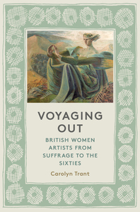 Voyaging Out: British Women Artists from Suffrage to the Sixties Cover