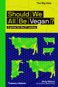 Should We All Be Vegan?: A Primer for the 21st Century Cover
