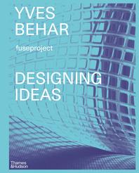 Yves Béhar: Designing Ideas Cover