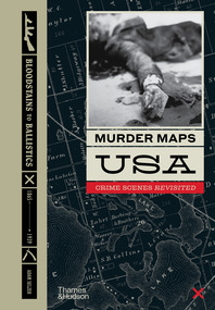 Murder Maps USA: Crime Scenes Revisited; Bloodstains to Ballistics, 1865 -1939 Cover