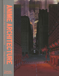 Anime Architecture: Imagined Worlds and Endless Megacities Cover