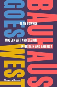Bauhaus Goes West: Modern Art and Design in Britain and America Cover
