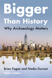 Bigger than History: Why Archaeology Matters Cover