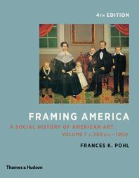 Framing America: A Social History of American Art: Volume 1 Cover